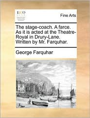 The stage-coach. A farce. As it is acted at the Theatre-Royal in Drury-Lane. Written by Mr. Farquhar. - George Farquhar