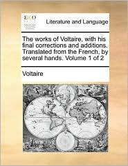 The Works of Voltaire - Translated from the French; with His Final Corrections and Additions, Volume 1 of 2 - Voltaire