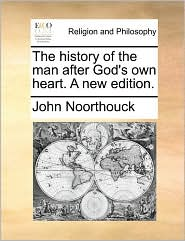 The history of the man after God's own heart. A new edition. - John Noorthouck