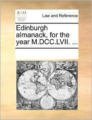 Edinburgh almanack, for the year M.DCC.LVII. ... - See Notes Multiple Contributors