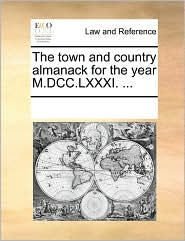 The town and country almanack for the year M.DCC.LXXXI. ... - See Notes Multiple Contributors