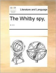 The Whitby spy, ... - See Notes Multiple Contributors