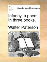 Infancy, a poem. In three books. - Walter Paterson