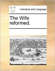 The Wife reformed. - See Notes Multiple Contributors