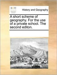 A short scheme of geography. For the use of a private school. The second editon. - See Notes Multiple Contributors