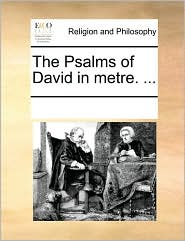 The Psalms of David in metre. ... - See Notes Multiple Contributors
