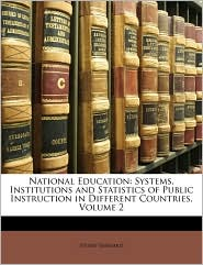 National Education: Systems, Institutions and Statistics of Public Instruction in Different Countries, Volume 2 - Henry Barnard