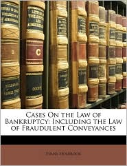 Cases On the Law of Bankruptcy: Including the Law of Fraudulent Conveyances - Evans Holbrook
