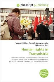 Human rights in Transnistria - Frederic P. Miller, Agnes F. Vandome, John McBrewster