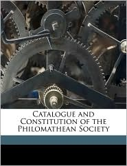 Catalogue and Constitution of the Philomathean Society - Anonymous