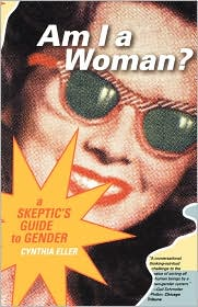 Am I a Woman?: A Skeptic's Guide to Gender - Cynthia Eller