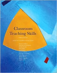 Classroom Teaching Skills - James M. Cooper, James W. Pellegrino, Susan R. Goldman, Greta Morine-Dershimer, Kimberly Lawless, Mary Leighton, Jason Irizarry