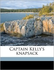 Captain Kelly's knapsack - Patrick Francis. [from old catalo Kelly