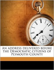 An address delivered before the Democratic citizens of Plymouth County - Seth J. [from old catalog] Thomas