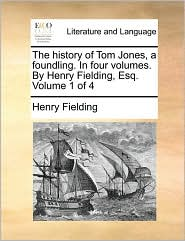 The history of Tom Jones, a foundling. In four volumes. By Henry Fielding, Esq. Volume 1 of 4 - Henry Fielding