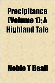 Precipitance (Volume 1); A Highland Tale - Noble Y Beall