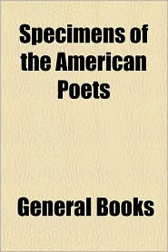 Specimens of the American Poets - Created by General Books