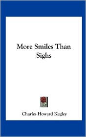 More Smiles Than Sighs - Charles Howard Kegley