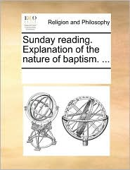 Sunday reading. Explanation of the nature of baptism. ... - See Notes Multiple Contributors
