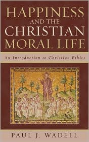 Happiness And The Christian Moral Life - Paul J. Wadell