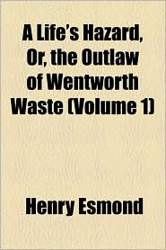 A Life's Hazard, Or, The Outlaw Of Wentworth Waste (Volume 1) - Henry Esmond