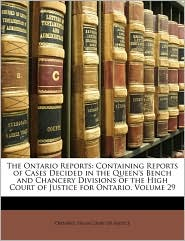 The Ontario Reports: Containing Reports of Cases Decided in the Queen's Bench and Chancery Divisions of the High Court of Justice for Ontario, Volume 29 - Created by Ontario. High Ontario. High Court Of Justice