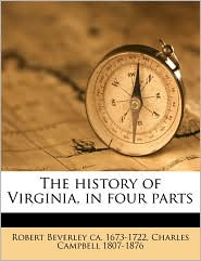 The history of Virginia, in four parts - Robert Beverley, Charles Campbell