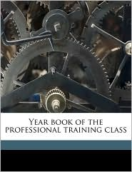 Year book of the professional training class - Created by Chicago Normal School
