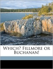 Which? Fillmore or Buchanan!