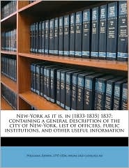 New-York as it is, in [1833-1835] 1837; containing a general description of the city of New-York, list of officers, public institutions, and other useful information - Created by Edwin 1797-1854 [from old ca Williams, Created by John 1801-1877 [from old c Disturnell