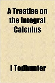 A Treatise On The Integral Calculus - I Todhunter