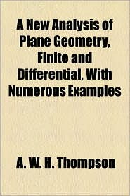 A New Analysis Of Plane Geometry, Finite And Differential, With Numerous Examples - A.W.H. Thompson