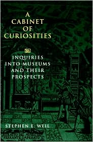 A Cabinet of Curiosities: Inquiries into Museums and Their Prospects