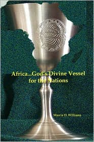 Africa... God's Divine Vessel for the Nations - Marcia D. Williams