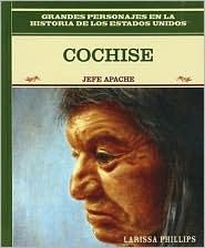 Cochise: Jefe Apache - Manufactured by Rosen Publishing Group, Larissa Phillips