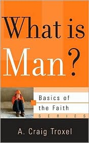 What Is Man? - A. Craig Troxel