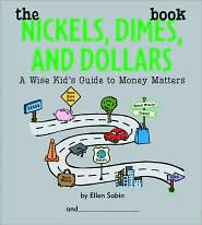 The Nickels, Dimes, and Dollars Book: A Wise Kid's Guide to Money Matters - Ellen Sabin