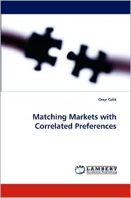 Matching Markets with Correlated Preferences - Onur Celik