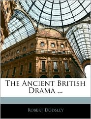 The Ancient British Drama. - Robert Dodsley