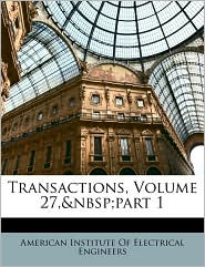 Transactions, Volume 27, part 1 - Created by American Institute American Institute Of Electrical Enginee