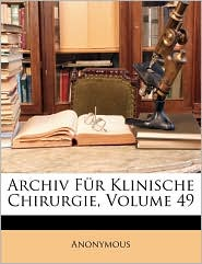 Archiv Fur Klinische Chirurgie, Volume 49 - Anonymous