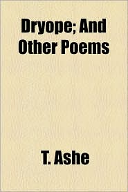 Dryope; And Other Poems - T. Ashe