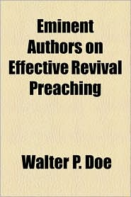 Eminent Authors On Effective Revival Preaching - Walter P. Doe