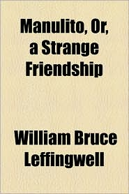 Manulito, Or, A Strange Friendship - William Bruce Leffingwell