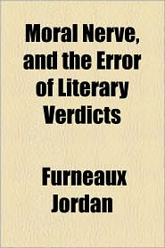 Moral Nerve, And The Error Of Literary Verdicts - Furneaux Jordan