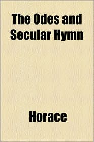 The Odes And Secular Hymn - Horace