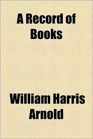 A Record Of Books - William Harris Arnold