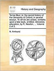 Terr -filius: or, the secret history of the University of Oxford; in several essays. To which are added, remarks upon a late book, entitled, University education, by R. Newton, ... Volume 2 of 2 - N. Amhurst
