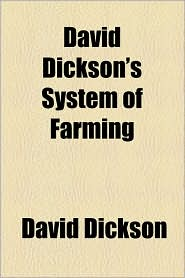 David Dickson's System Of Farming - David Dickson