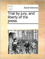 Trial By Jury, And Liberty Of The Press.